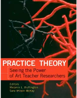 Practice Theory : Seeing the Power of Art Teacher Researchers